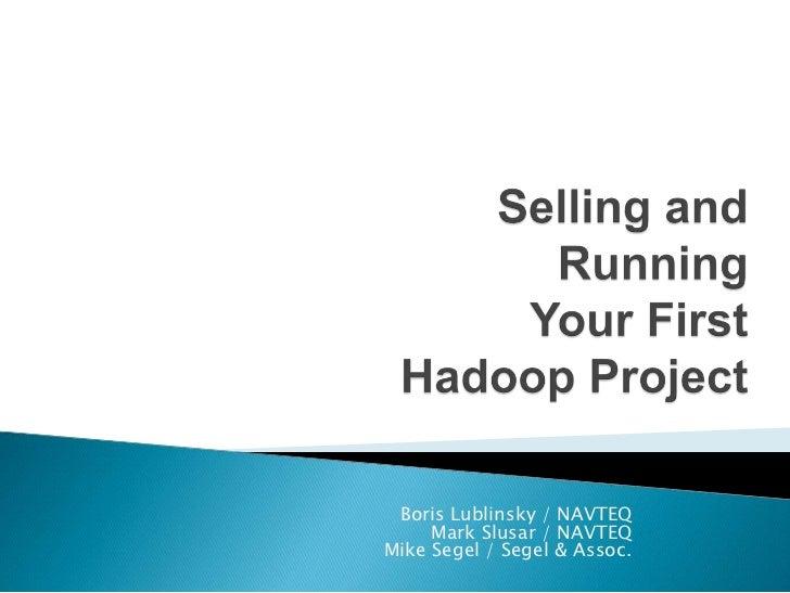 Hadoop World 2011: Practical Knowledge for  Your First Hadoop Project - Mark Slusar, NAVTEQ, Boris Lublinsky, NAVTEQ, & Mike Segel, Segel & Associates