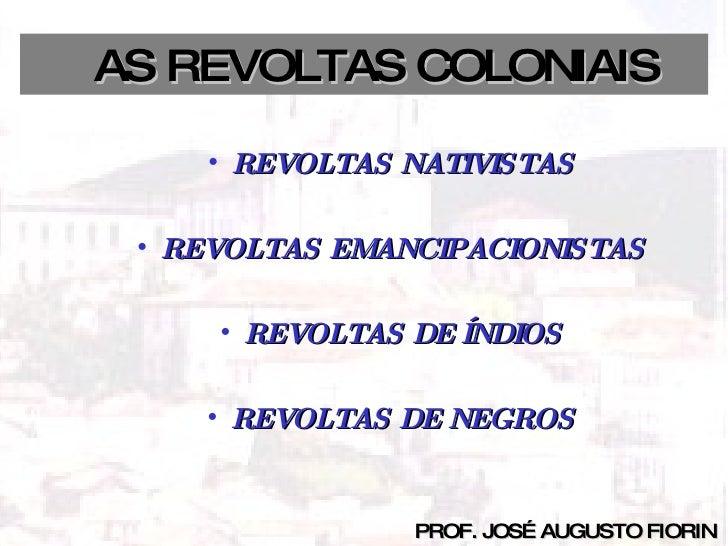 BRASIL COLÔNIA (1500 – 1822) AS REVOLTAS COLONIAIS     AS REVOLTAS COLONIAIS         • REVOLTAS NATIVISTAS   • REVOLTAS EM...