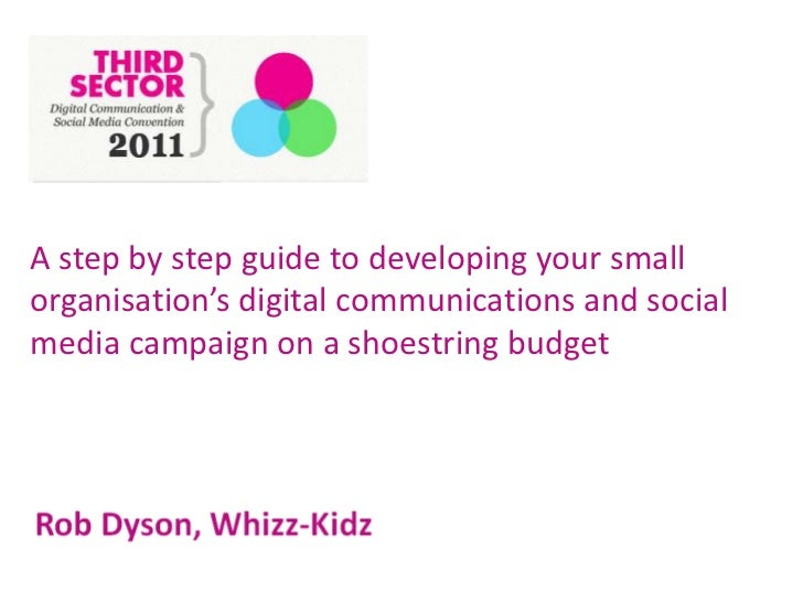 A step by step guide to developing your small organisation digital communications and social media campaign on a shoestring budget