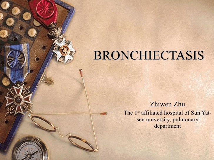 BRONCHIECTASIS Zhiwen Zhu The 1 st  affiliated hospital of Sun Yat-sen university, pulmonary department