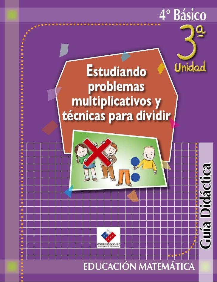 4° Básico    Estudiando     problemas  multiplicativos ytécnicas para dividir                           Guía Didáctica    ...