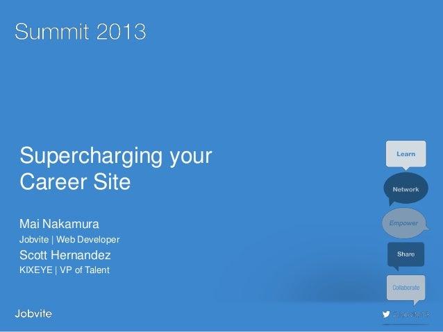 #jobvite13Supercharging yourCareer SiteMai NakamuraJobvite | Web DeveloperScott HernandezKIXEYE | VP of Talent