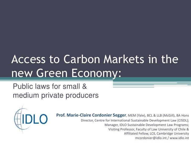 Access to Carbon Markets in the new Green Economy:<br />Public laws for small & medium private producers<br />Prof. Marie-...