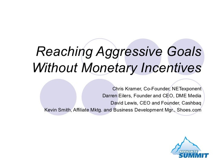 Reaching Aggressive Goals Without Monetary Incentives Chris Kramer, Co-Founder, NETexponent Darren Eilers, Founder and CEO...