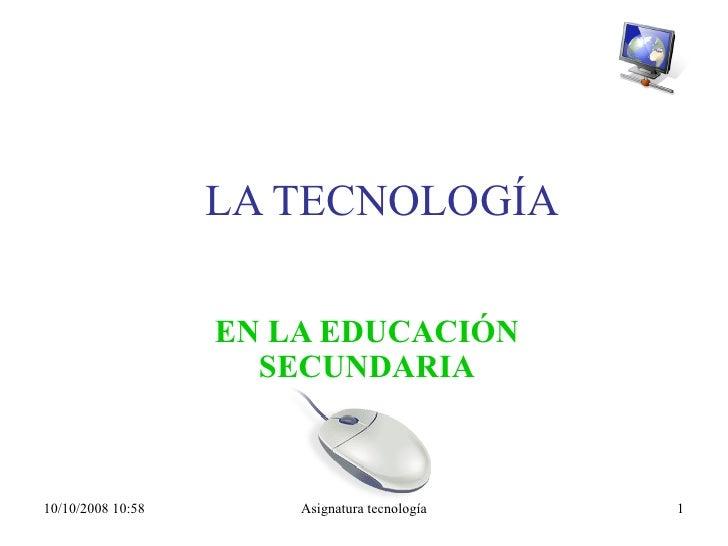 LA TECNOLOGÍA EN LA EDUCACIÓN SECUNDARIA