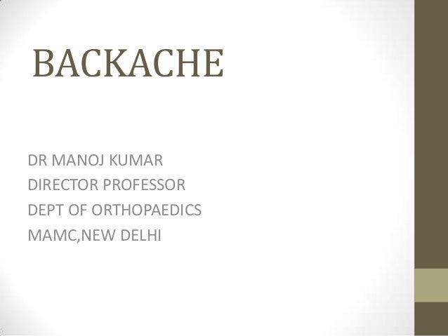 BACKACHE DR MANOJ KUMAR DIRECTOR PROFESSOR DEPT OF ORTHOPAEDICS MAMC,NEW DELHI