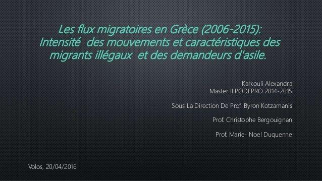 Les flux migratoires en Grèce (2006-2015): Intensité des mouvements et caractéristiques des migrants illégaux et des deman...