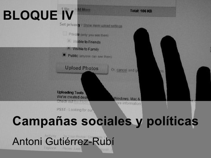 Campañas sociales y políticas Antoni Gutiérrez-Rubí  BLOQUE IV