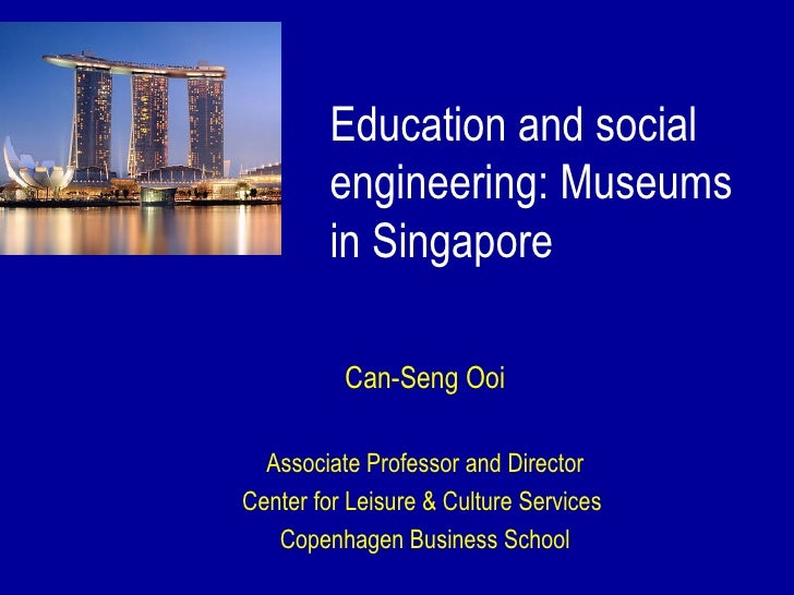 Education and social         engineering: Museums         in Singapore          Can-Seng Ooi  Associate Professor and Dire...