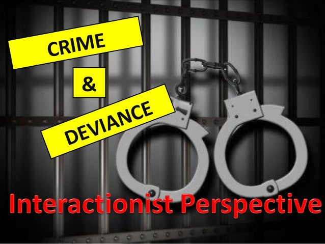 Crime and Deviance - Interactionist Approach