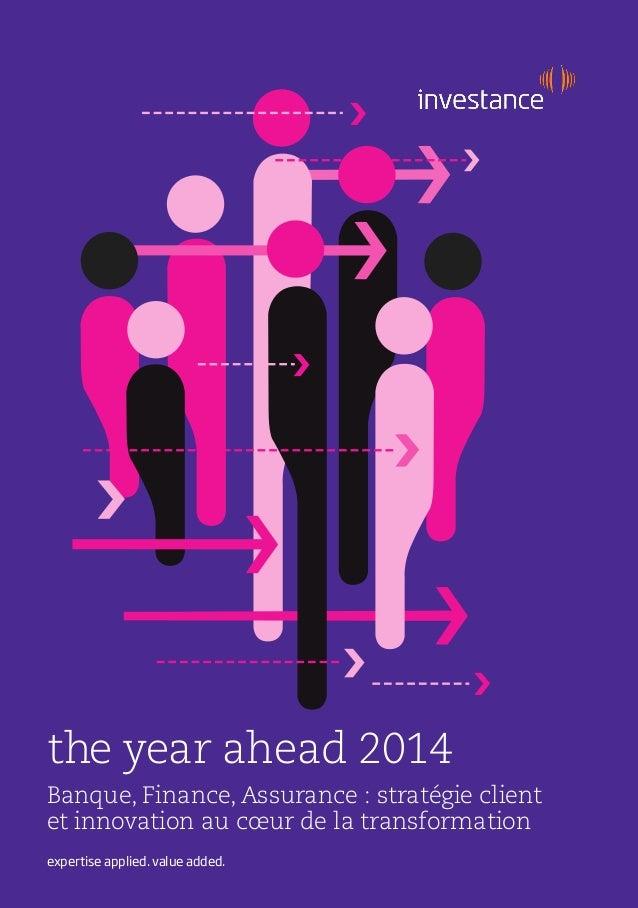 the year ahead 2014 expertise applied. value added. Banque, Finance, Assurance : stratégie client et innovation au cœur de...