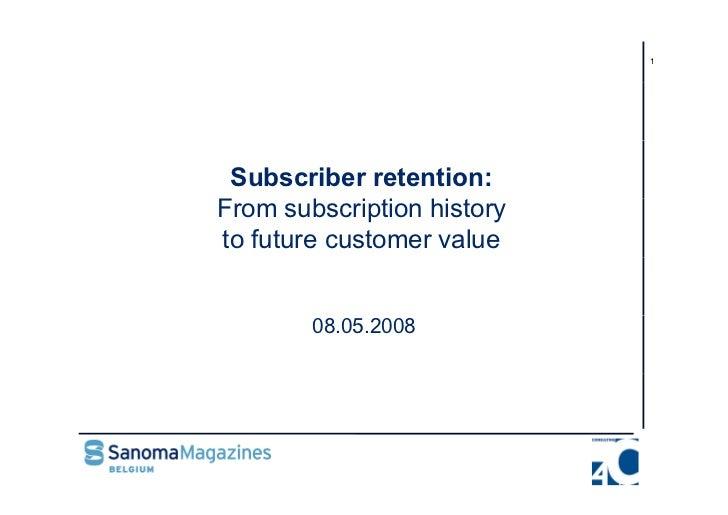 1      Subscriber retention: From subscription hi F        b i i history to future customer value          08.05.2008     ...