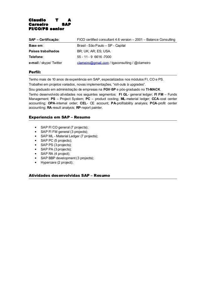 Claudio T A Carneiro SAP FI/CO/PS senior SAP – Certificação: FICO certified consultant 4.6 version – 2001 – Balance Consul...