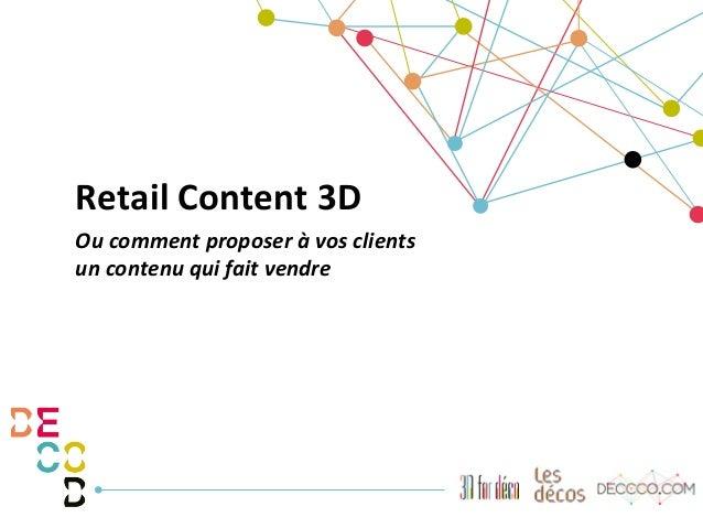 Retail  Content  3D   Ou  comment  proposer  à  vos  clients   un  contenu  qui  fait  vendre