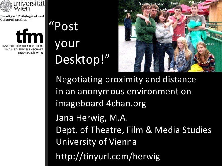 """"""" Post    your    Desktop!"""" Negotiating proximity and distance  in an anonymous environment on imageboard 4chan.org Jana H..."""
