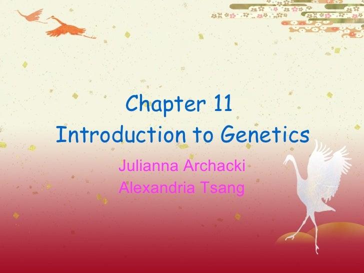 Chapter 11  Introduction to Genetics Julianna Archacki Alexandria Tsang