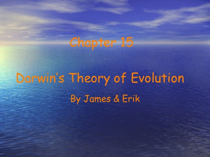 Chapter 15 Darwin's Theory of Evolution  By James & Erik