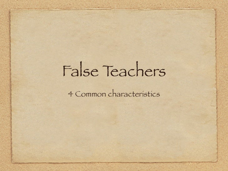 False Teachers4 Common characteristics