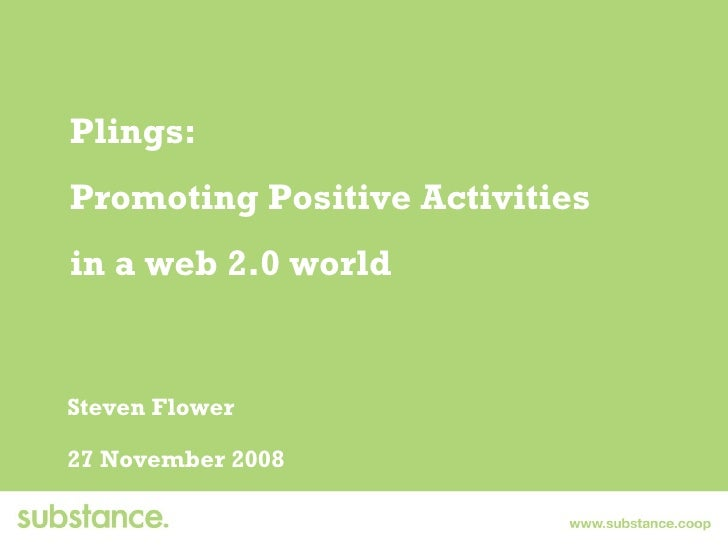 Plings: Promoting Positive Activities  in a web 2.0 world Steven Flower 27 November 2008