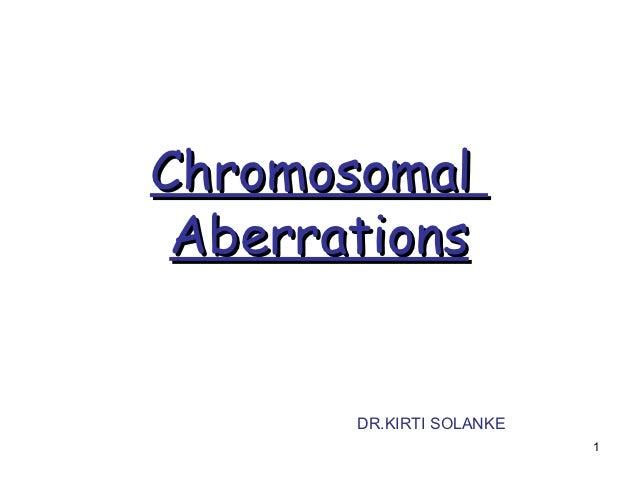 Chromosomal Aberrations       DR.KIRTI SOLANKE                          1