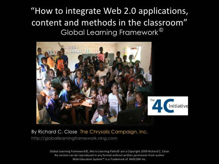 """""""How to integrate Web 2.0 applications, content and methods in the classroom"""" Global Learning Framework<br />©<br />By Ric..."""