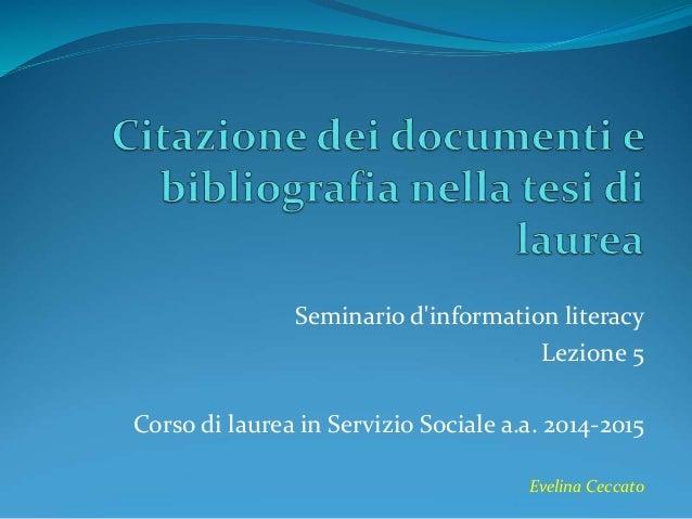 Seminario d'information literacy  Lezione 5  Corso di laurea in Servizio Sociale a.a. 2014-2015  Evelina Ceccato