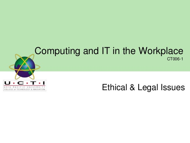 Computing and IT in the Workplace CT006-1  Ethical & Legal Issues