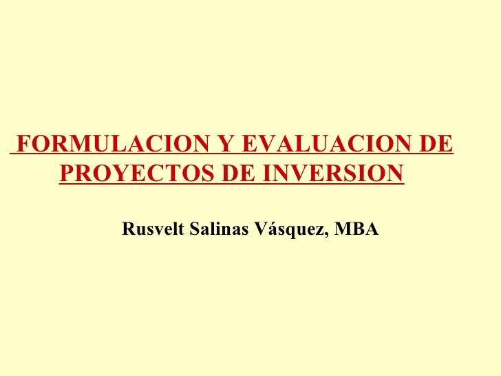FORMULACION Y EVALUACION DE PROYECTOS DE INVERSION Rusvelt Salinas Vásquez, MBA
