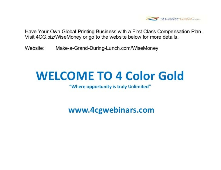 Have Your Own Global Printing Business with a First Class Compensation Plan.Visit 4CG.biz/WiseMoney or go to the website b...