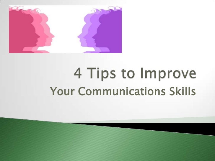 4 Tips To Improve Your Communications Skills