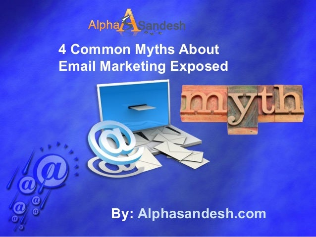 By: Alphasandesh.com 4 Common Myths About Email Marketing Exposed