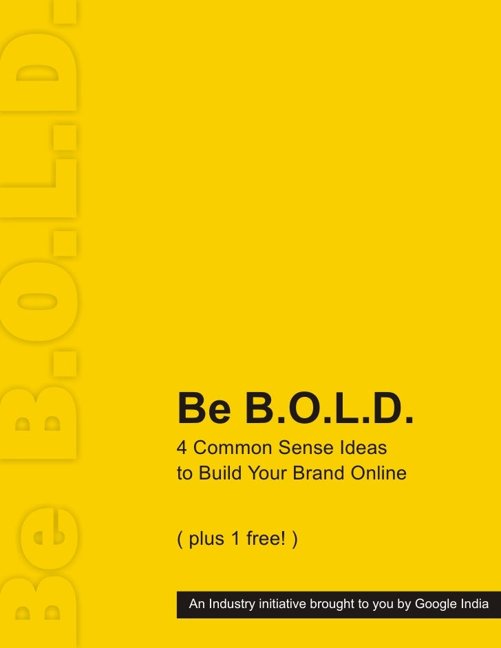 e B.O.L.D               Be B.O.L.D.             4 Common Sense Ideas             to Build Your Brand Online               ...