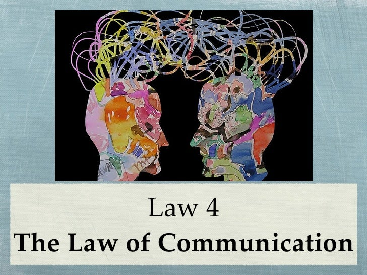 Law 4 The Law of Communication