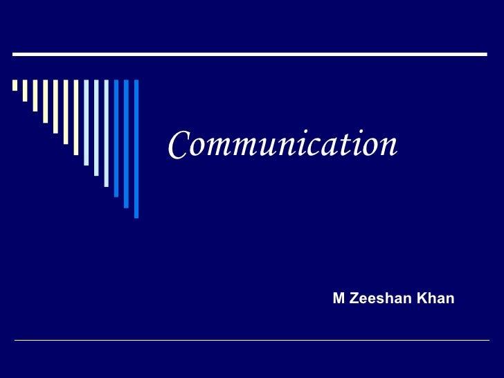 Communication M Zeeshan Khan