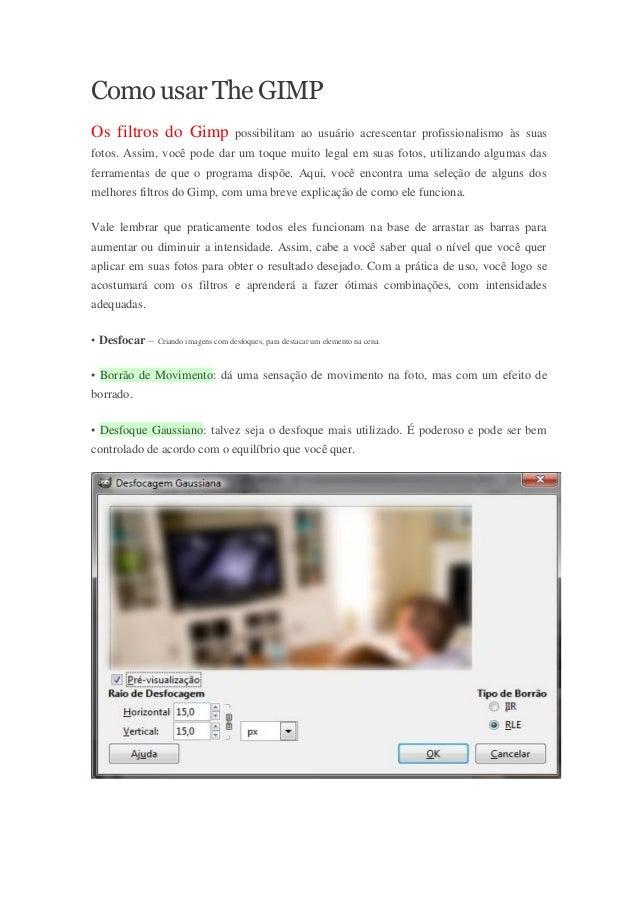 Como usar The GIMPOs filtros do Gimp possibilitam ao usuário acrescentar profissionalismo às suasfotos. Assim, você pode d...