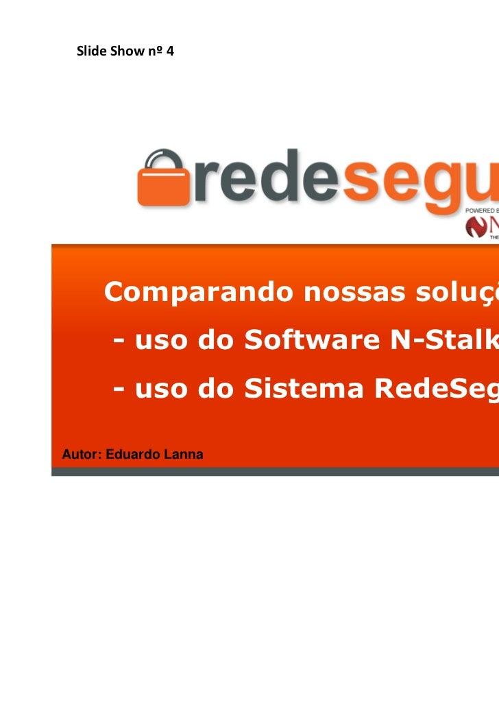 Slide Show nº 4      Comparando nossas soluções:       - uso do Software N-Stalker WAS       - uso do Sistema RedeSeguraAu...
