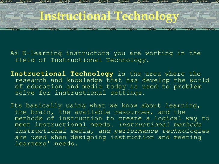 Instructional Technology As E-learning instructors you are working in the field of Instructional Technology. Instructional...