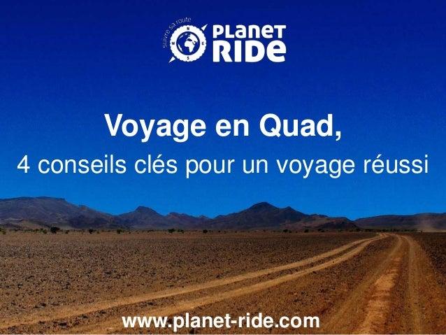 www.planet-ride.com Voyage en Quad, 4 conseils clés pour un voyage réussi