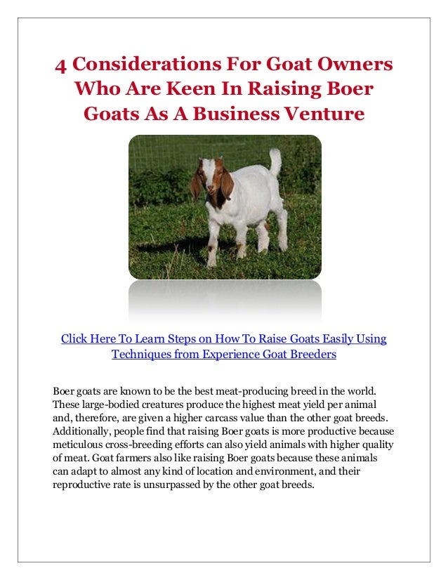 raising native goats for meat production How to start a goat farm raising goats can be if you are raising goats for meat you do not need to breed the doe again until its milk production.