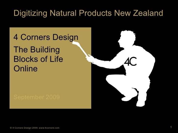 Digitizing Natural Products New Zealand    4 Corners Design   The Building   Blocks of Life   Online     September 2009   ...