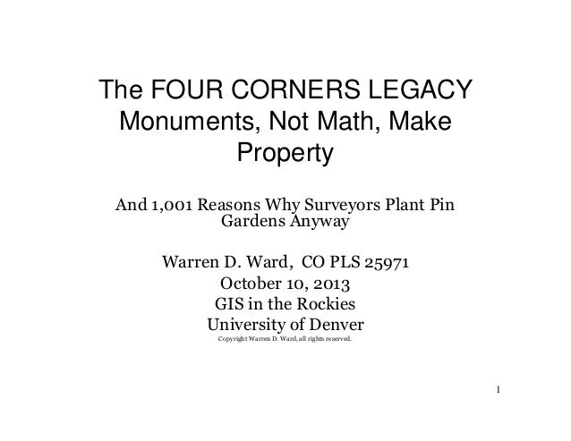 2013 PLSC Track, Four Corners Legacy: Monuments, Not Math (And 1,001 Reasons Why Surveyors Plant Pin Gardens Anyway) by Warren Ward