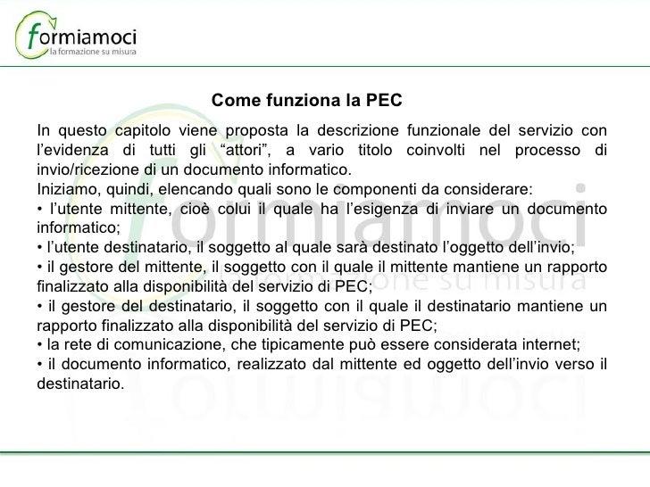 Come funziona la PEC In questo capitolo viene proposta la descrizione funzionale del servizio con l'evidenza di tutti gli ...