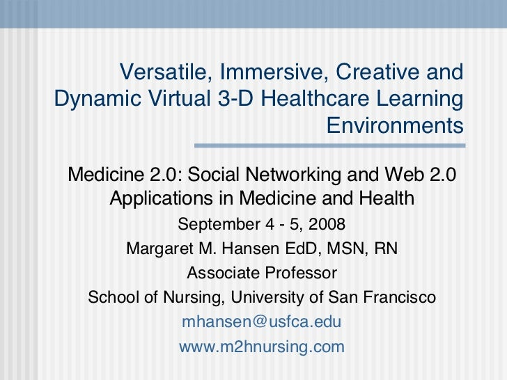 Versatile, Immersive, Creative and Dynamic Virtual 3-D Healthcare Learning Environments Medicine 2.0: Social Networking an...