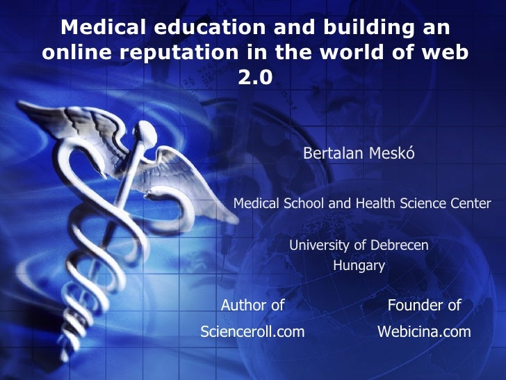 Medical education and building an on-line reputation in the world wide web 2.0 [4 Cr3 1530 Mesko]