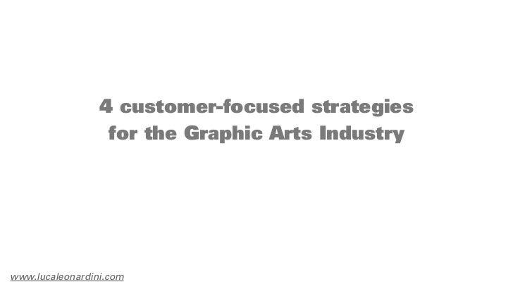 4 customer-focused strategies                  for the Graphic Arts Industrywww.lucaleonardini.com
