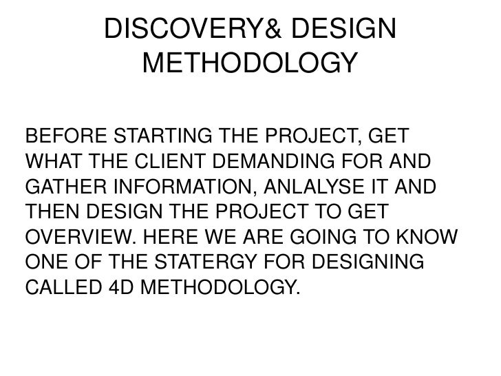 DISCOVERY& DESIGN METHODOLOGY BEFORE STARTING THE PROJECT, GET  WHAT THE CLIENT DEMANDING FOR AND GATHER INFORMATION, ANLA...