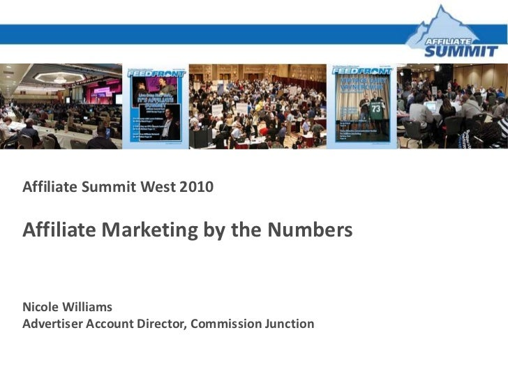 Affiliate Summit West 2010<br />Affiliate Marketing by the Numbers <br />Nicole Williams<br />Advertiser Account Director,...