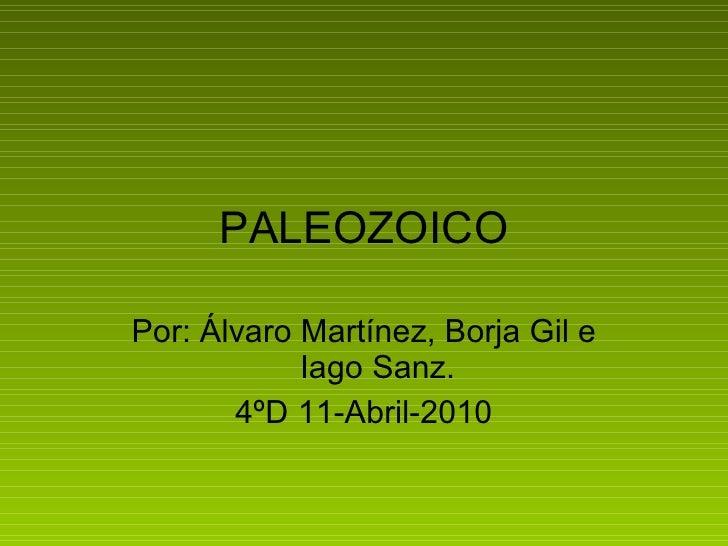 PALEOZOICO Por: Álvaro Martínez, Borja Gil e Iago Sanz. 4ºD 11-Abril-2010