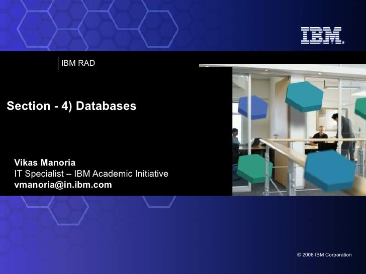 Vikas Manoria IT Specialist – IBM Academic Initiative [email_address] Section - 4) Databases