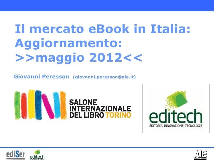Il mercato eBook in Italia:Aggiornamento:>>maggio 2012<<Giovanni Peresson   (giovanni.peresson@aie.it)